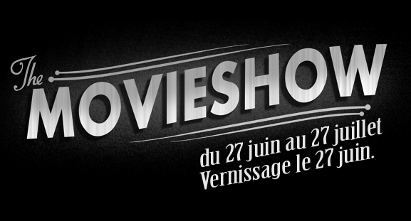 Exposition The Movie Show, du 27 juin au 27 juillet 2013